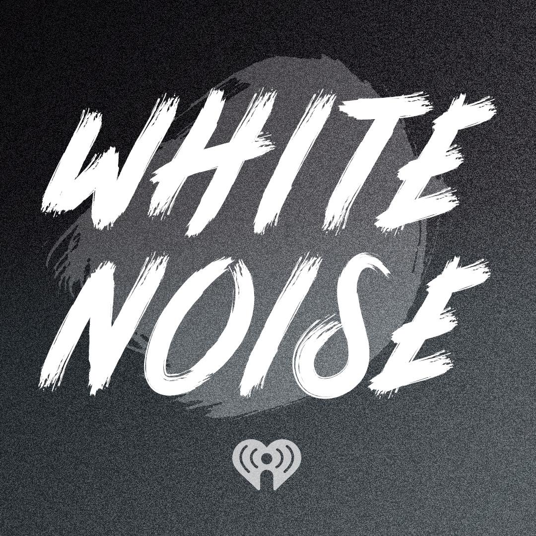 White Noise | iHeartRadio